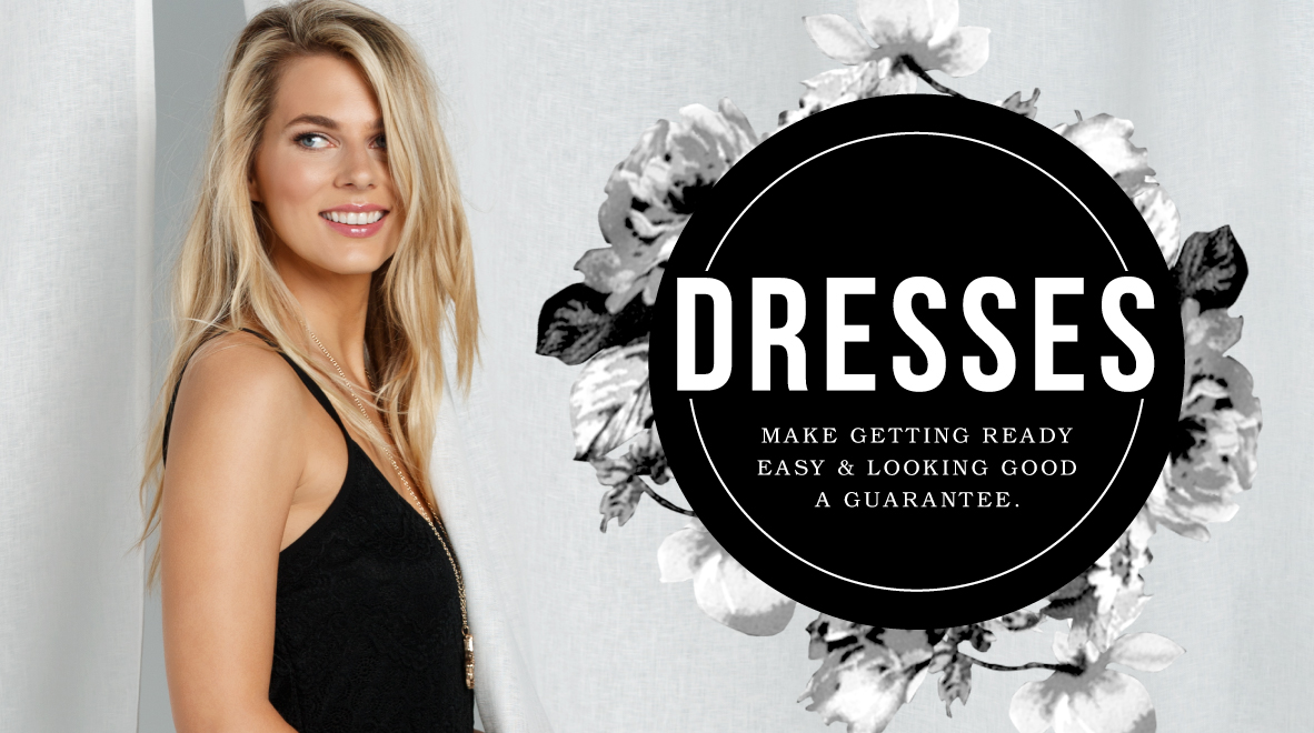 Dresses make getting ready easy & looking good a guarantee