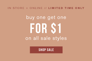 In store and online. Limited time only. Buy one get one for $1 on all sale styles. Shop sale.
