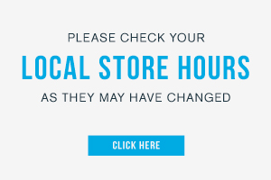 Please check your local store hours as they may have changed. Click here.
