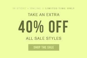 In store + online. Limited time only. Take an extra 40% off all sale styles. Shop the sale.