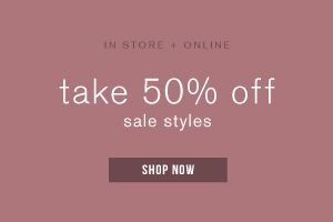 In store + online. Take 50% off sale styles. Shop now.