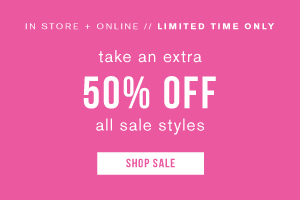 In store and online. Limited time only. Take an extra 50% off all sales styles. Shop sale.