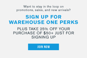 Want to stay in the loop on promotions, sales, and new arrivals? Sign up for warehouse one perks. Plus take 25% off your purchase of $50+ just for signing up. Join now.