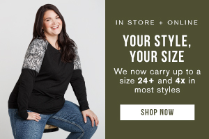 In store + online. Your style, your size. We now carry up to a size 24+ and 4x in most styles. Shop now.