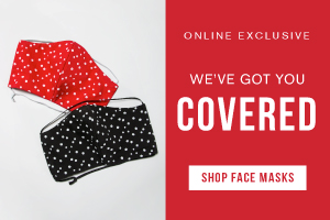 Online exclusive. We've got you covered. Shop face masks.