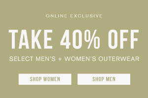 Online exclusive. Take 40% off select men's and women's outerwear. Shop men. Shop women.