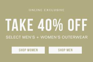Online exclusive. Take 40% off select men's and women's outerwear. Shop men. Shop women.