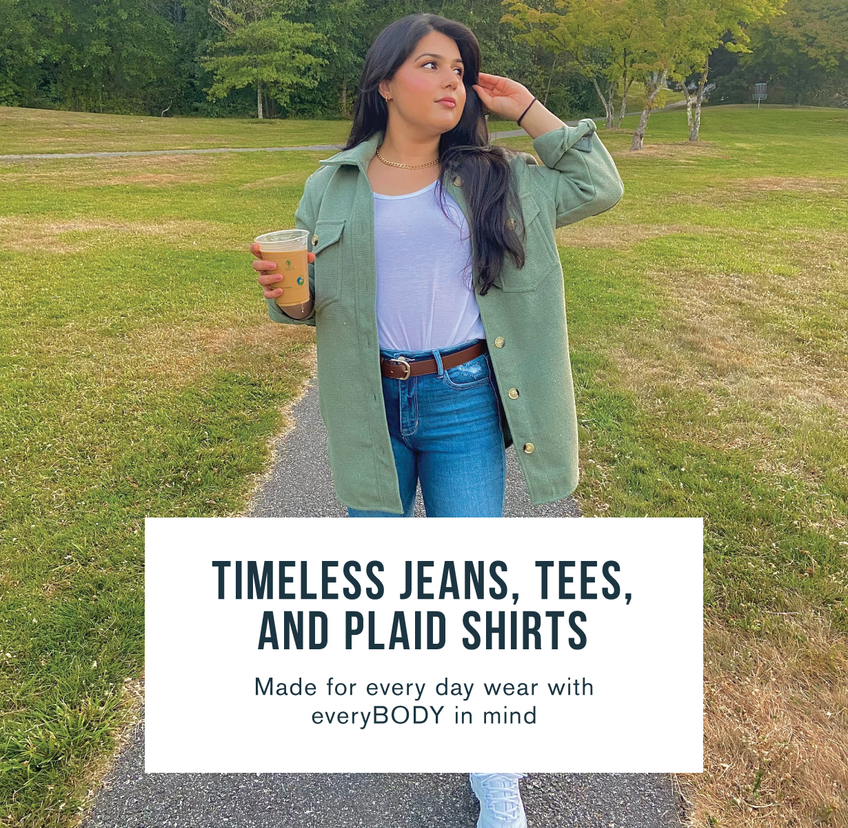 Timeless jeans, tees, and plaid shirts. Made for every day wear with everybody in mind.