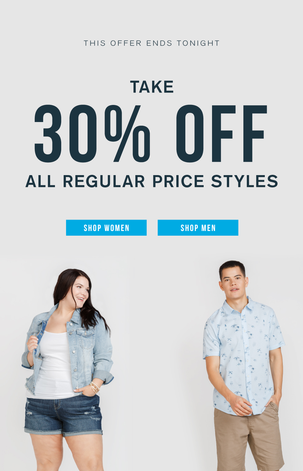 THIS OFFER ENDS TONIGHT. TAKE 30% OFF ALL REGULAR PRICE STYLES. SHOP MEN. SHOP WOMEN.