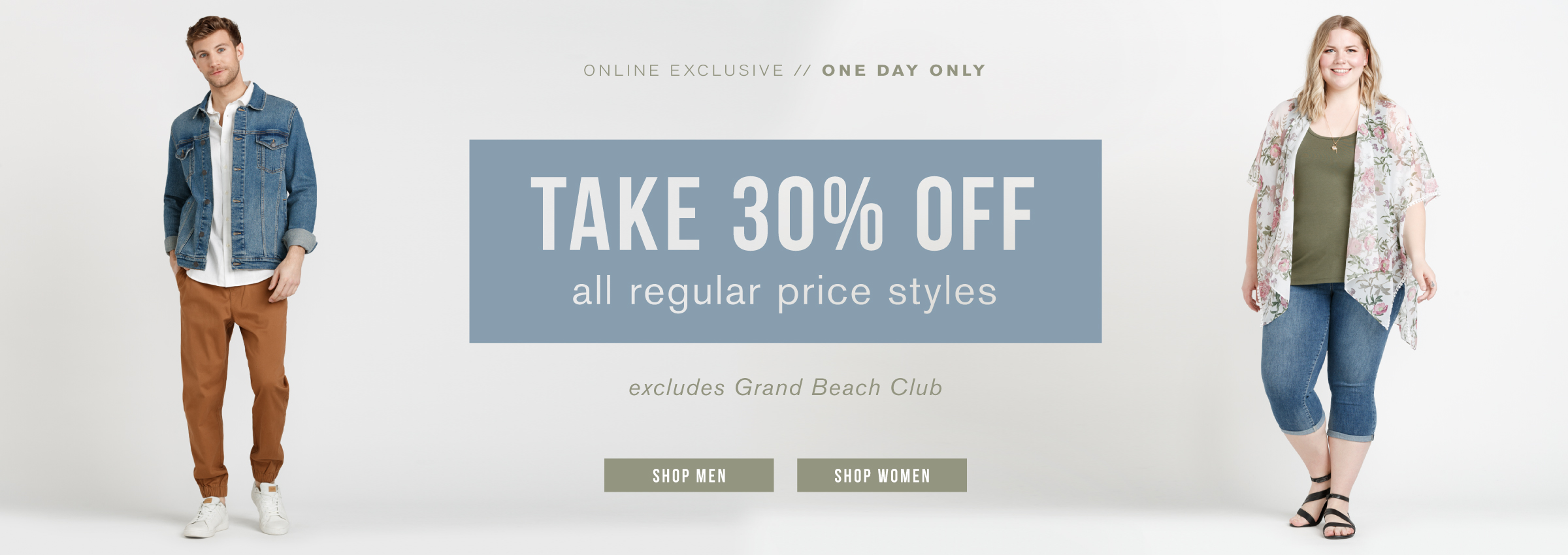 Online exclusive. One day only. Take 30% off all regular price styles. Excludes Grand Beach Club.