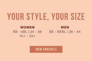 Your style, your size. Women XS-4XL | 24-36 | 14+-24+. Men XS-XXXL | 26-44. Shop new arrivals.