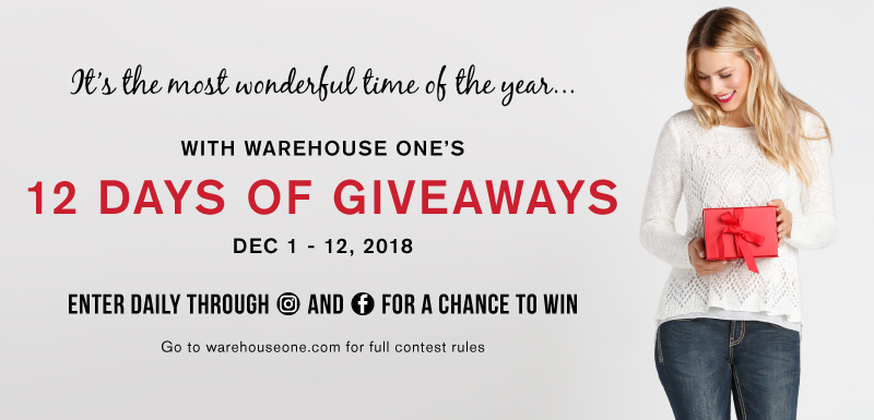 It's the most wonderful time of the year with Warehouse One's 12 days of giveaways. Dec 1 - 12, 2018. Enter daily through Instagram and Facebook for a chance to win. Go to warehouseone.com for full contest rules.