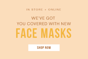 WE'VE GOT YOU COVERED WITH NEW FACE MASKS.