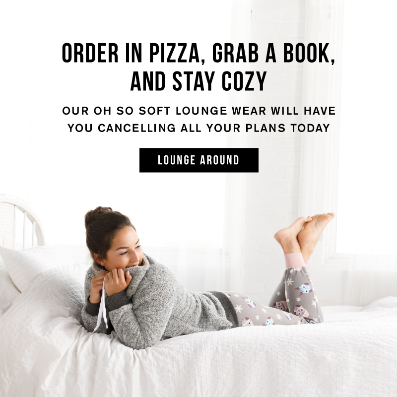 Order in pizza, grab a book, and stay cozy with our oh so soft lounge wear that will have you cancelling all your plans today. Lounge around.