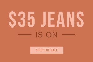 $35 jeans is on. Shop the sale.