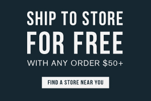Ship to store for free with any order $50+. Find a store near you.