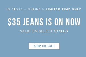 $35 JEANS IS ON NOW VALID ON SELECT STYLES