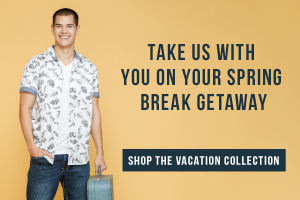 IN STORE + ONLINE - TAKE US WITH YOU ON YOUR SPRING BREAK GET AWAY - SHOP THE VACATION COLLECTION