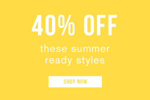 40% off these summer ready styles. Shop now.