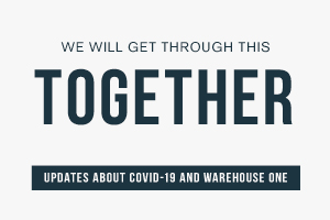 We will get through this together. Updates about COVID-19 and Warehouse One.