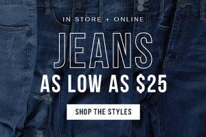 In store and online. Select jeans are now $25. Shop the styles.
