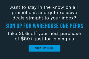 Want to stay in the know on all promotions and get exclusive deals straight to your inbox? Sign up for Warehouse One Perks! Take 25% off all your next purchase of $50+ just for joining us. Sign up here.
