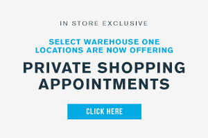In store exclusive. Select Warehouse One locations are now offering private shopping appointments. Click here.