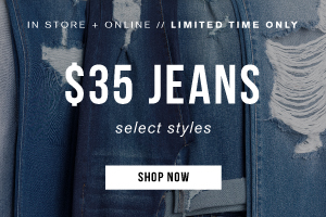 In store + online. Limited time only. $35 jeans. Select styles. Shop now.