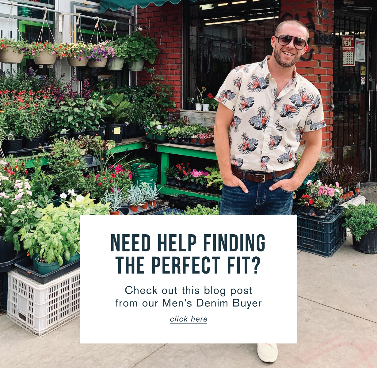 Need help finding the perfect fit? Check out this blog post from our men's denim buyer. Click here.