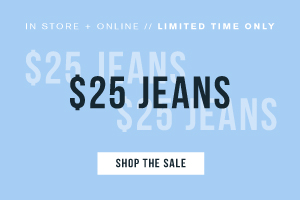 In store and online. Limited time only. $25 jeans. Shop the sale.
